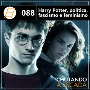 Chute 088 - Harry Potter, política, fascismo e feminismo